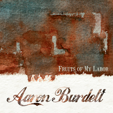 10. Aaron Burdett Fruits of My Labor (2014)